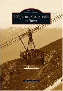 100 Jahre Seilbahnen im Tirol (Günter Denoth)